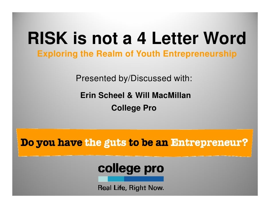 RISK is not a 4 Letter Word  Exploring the Realm of Youth Entrepreneurship           Presented by/Discussed with:         ...