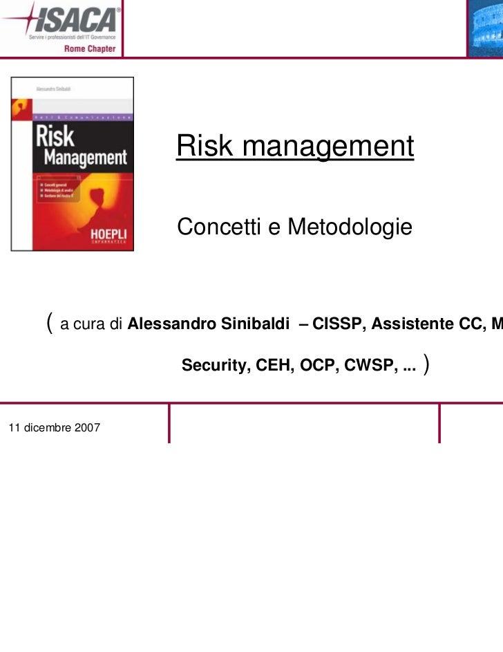 Risk management                       Concetti e Metodologie      ( a cura di Alessandro Sinibaldi   – CISSP, Assistente C...