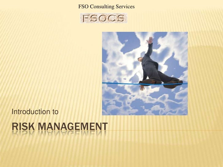 FSO Consulting ServicesIntroduction toRISK MANAGEMENT