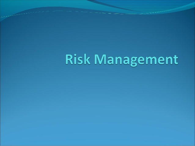What is Risk Management?Human Activity which integrates:1. Recognition of Risks2. Risk Assessment3. Developing strategies...