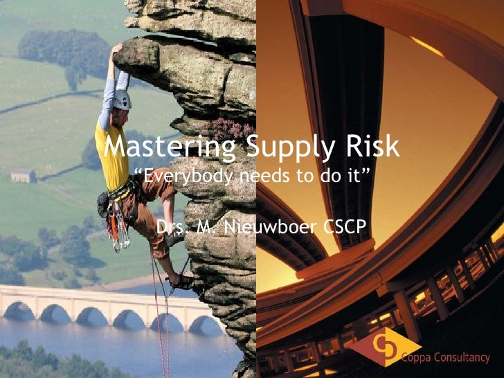 "Mastering Supply Risk ""Everybody needs to do it"" 24 december 2009 Drs. M. Nieuwboer CSCP"