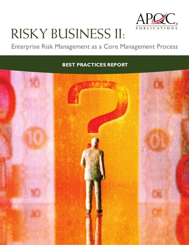 RISKY BUSINESS II:Enterprise Risk Management as a Core Management Process                BEST PRACTICES REPORT