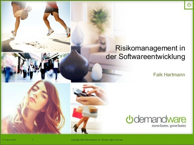 Risikomanagement in der Softwareentwicklung Falk Hartmann  27.	   Januar	   2014 2/12/13  1  Copyright	   2013	   Demandwa...