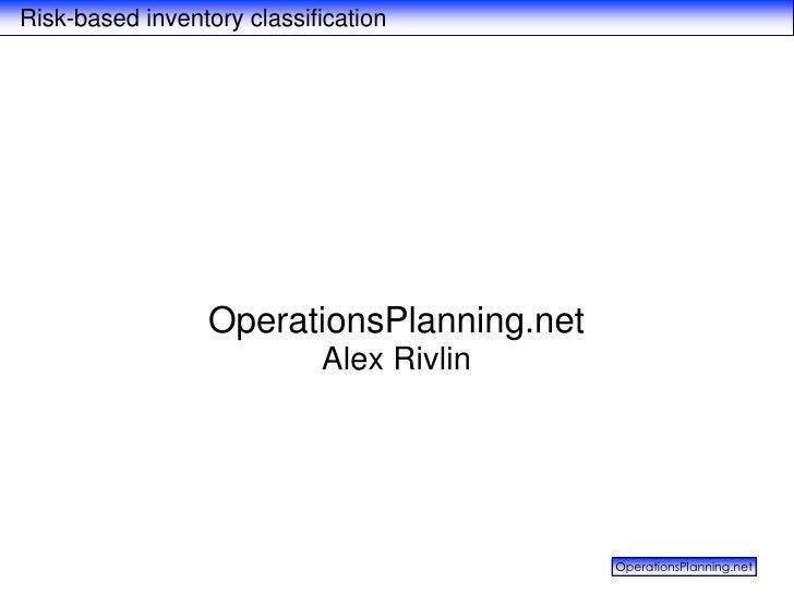 Risk-based inventory classification<br />OperationsPlanning.net<br />Alex Rivlin <br />