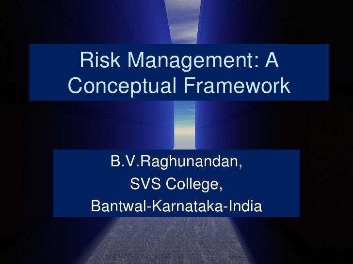 Risk Management: A Conceptual Framework<br />B.V.Raghunandan,<br />SVS College,<br />Bantwal-Karnataka-India<br />