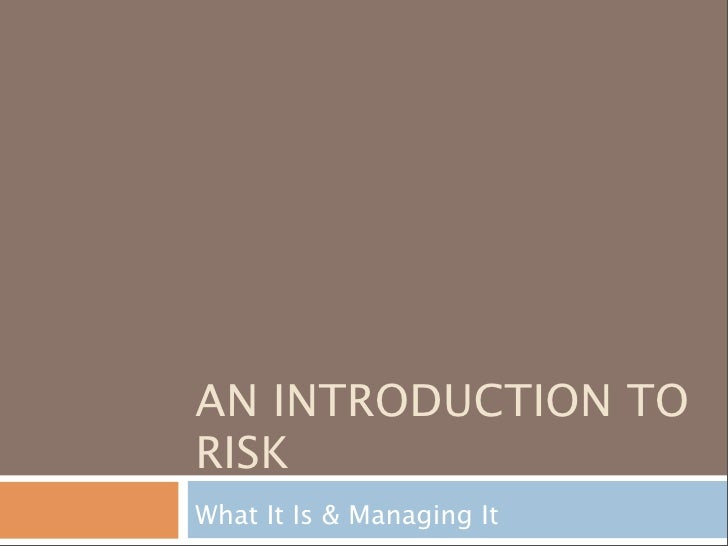 AN INTRODUCTION TO RISK What It Is & Managing It
