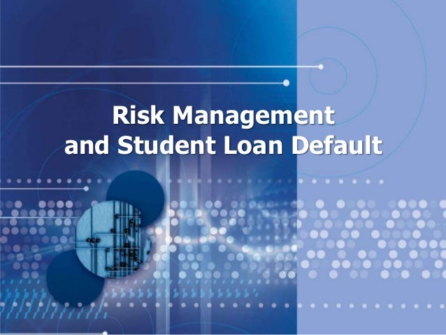 Risk Management and Student Loan Default   acct 10 11 12