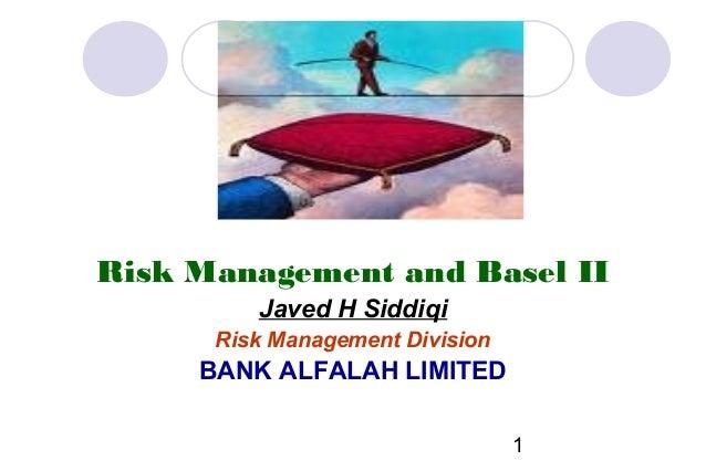 Risk Management and Basel II Javed H Siddiqi Risk Management Division  BANK ALFALAH LIMITED 1