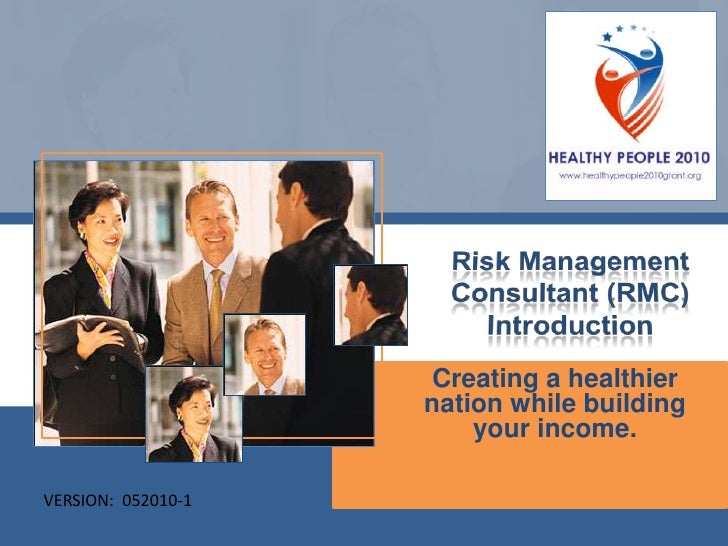 Risk Management Consultant (RMC) Introduction<br />Creating a healthier nation while building  your income.<br />VERSION: ...