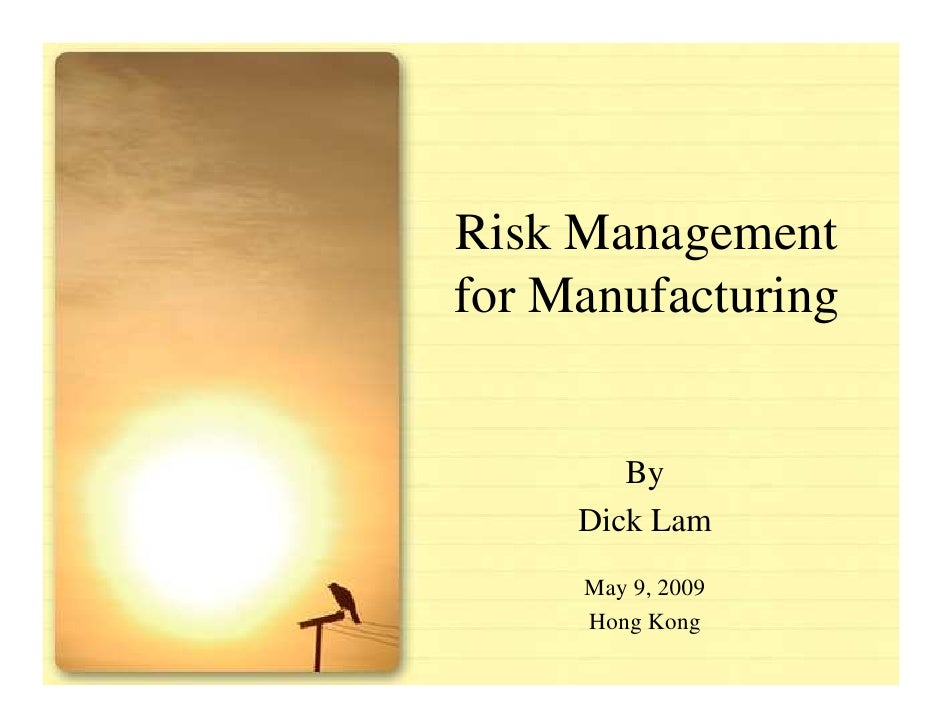 Risk Management for Manufacturing           By      Dick Lam      May 9, 2009      Hong Kong