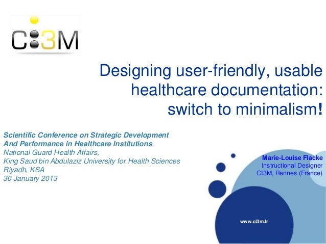 Designing user-friendly, usable healthcare documentation: switch to minimalism! www.ci3m.fr Scientific Conference on Strat...