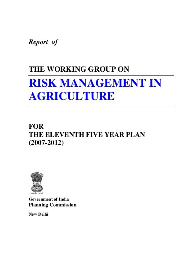 Report ofTHE WORKING GROUP ONRISK MANAGEMENT INAGRICULTUREFORTHE ELEVENTH FIVE YEAR PLAN(2007-2012)Government of IndiaPlan...