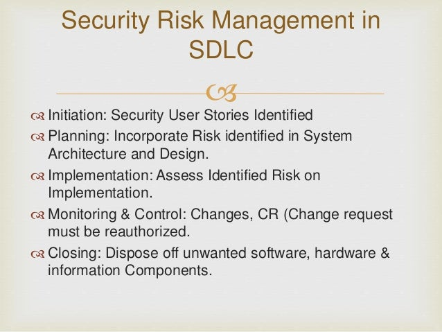   Initiation: Security User Stories Identified  Planning: Incorporate Risk identified in System Architecture and Design...