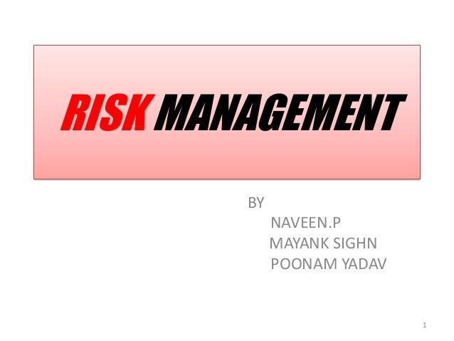 RISK MANAGEMENT BY NAVEEN.P MAYANK SIGHN POONAM YADAV  1