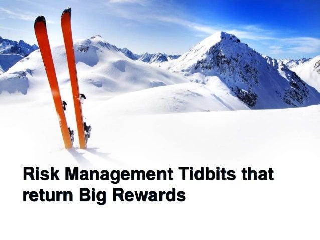 Risk Management Tidbits thatreturn Big Rewards