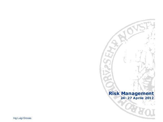 Ing Luigi Grosso Risk Management 24- 27 Aprile 2012