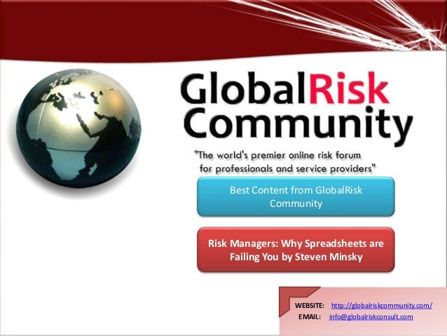 WEBSITE: http://globalriskcommunity.com/ EMAIL: info@globalriskconsult.com Risk Managers: Why Spreadsheets are Failing You...