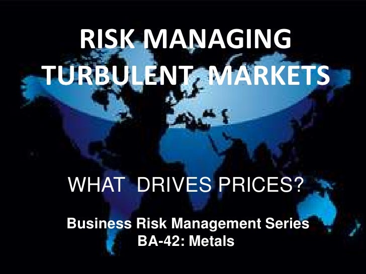 RISK Managing  VOLATILE  MarketsWHAT  DRIVES PRICES? Business Risk Management Series  BA-42: Metals<br />