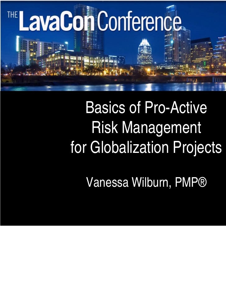 Basics of Pro-Active    Risk Managementfor Globalization Projects  Vanessa Wilburn, PMP®                             © 201...