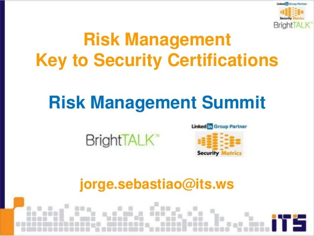 Risk Management Key to Security Certifications Risk Management Summit jorge.sebastiao@its.ws