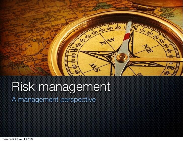 Risk management        A management perspective     mercredi 28 avril 2010