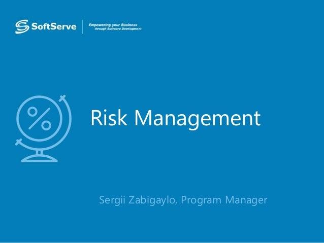Risk Management • Sergii Zabigaylo, Program Manager