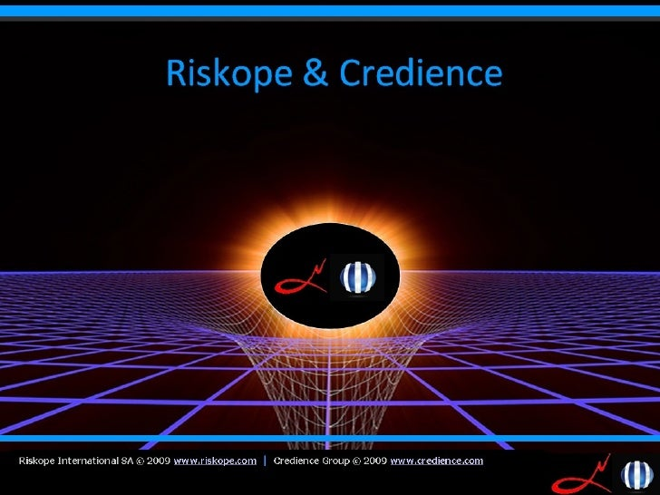 Riskope International SA © 2009 www.riskope.com | Credience Group © 2009 www.credience.com   1                           ...