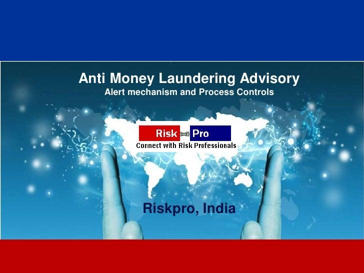 Anti Money Laundering Advisory   Alert mechanism and Process Controls           Riskpro, India                     1