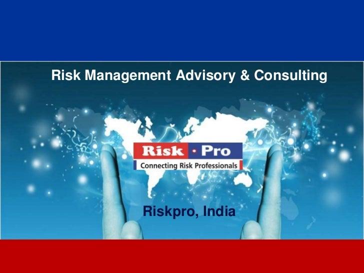 Risk Management Advisory & Consulting            Riskpro, India                   1