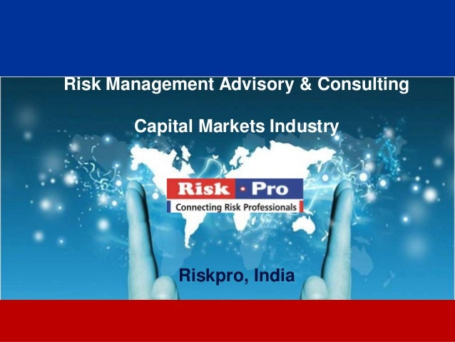1 Risk Management Advisory & Consulting Capital Markets Industry Riskpro, India