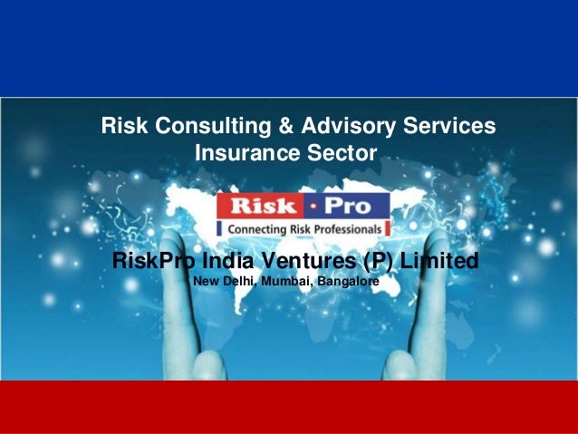 Risk Consulting & Advisory Services        Insurance SectorRiskPro India Ventures (P) Limited        New Delhi, Mumbai, Ba...