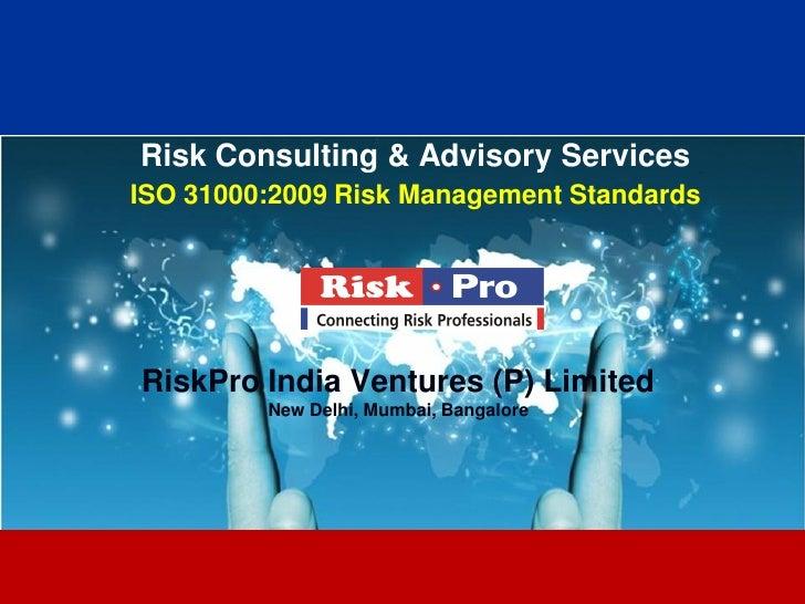 Risk Consulting & Advisory ServicesISO 31000:2009 Risk Management StandardsRiskPro India Ventures (P) Limited         New ...