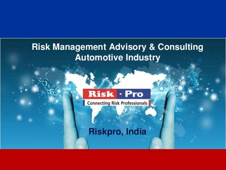 Risk Management Advisory & Consulting         Automotive Industry            Riskpro, India                   1