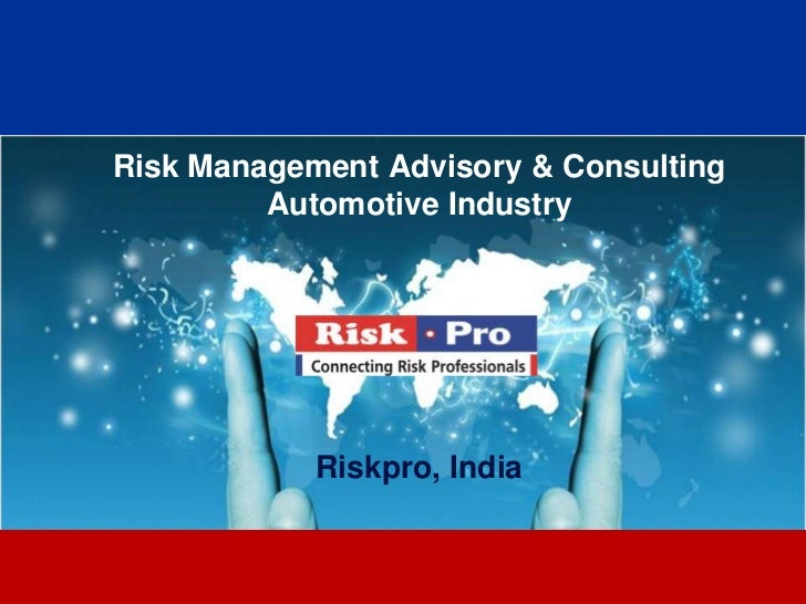 Risk Management Advisory & Consulting         Automotive Industry            Riskpro, India                   1