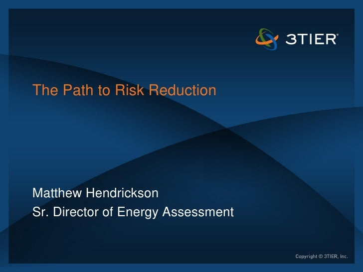 The Path to Risk ReductionMatthew HendricksonSr. Director of Energy Assessment