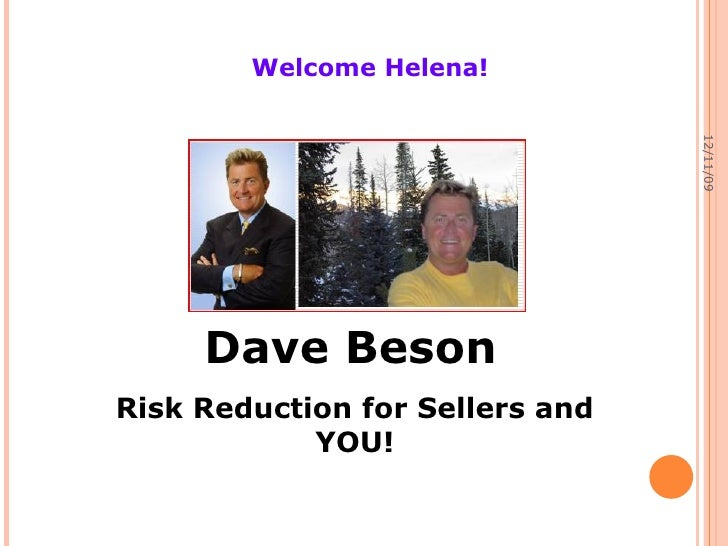 06/08/09 Dave Beson   Risk Reduction for Sellers and YOU! Welcome Helena!