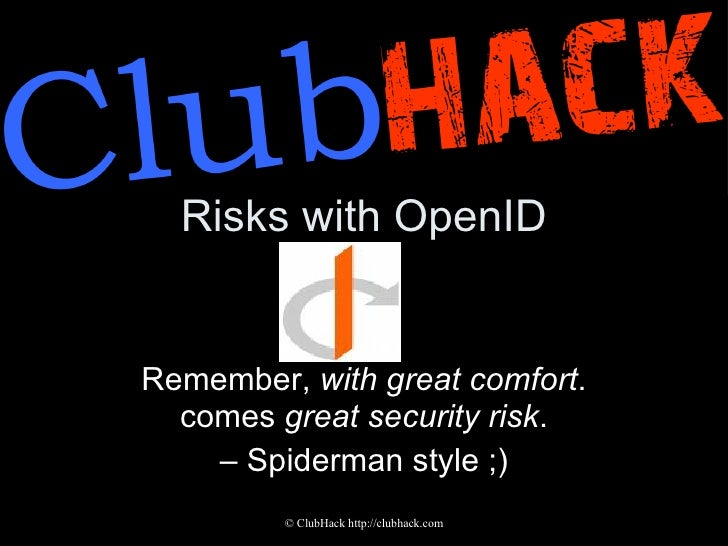 Risks with OpenID Remember,  with great comfort . comes  great security risk . – Spiderman style ;)