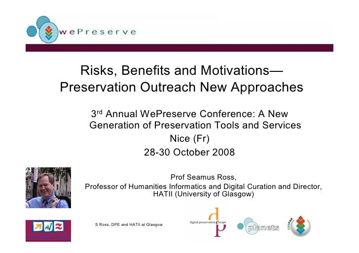Risks, Benefits and Motivations— Preservation Outreach New Approaches     3rd Annual WePreserve Conference: A New     Gene...