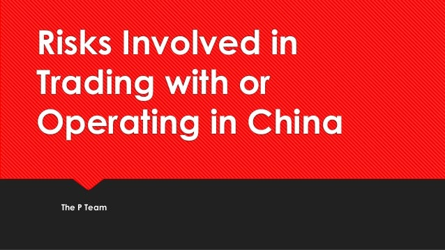 Risks Involved in Trading with or Operating in China
