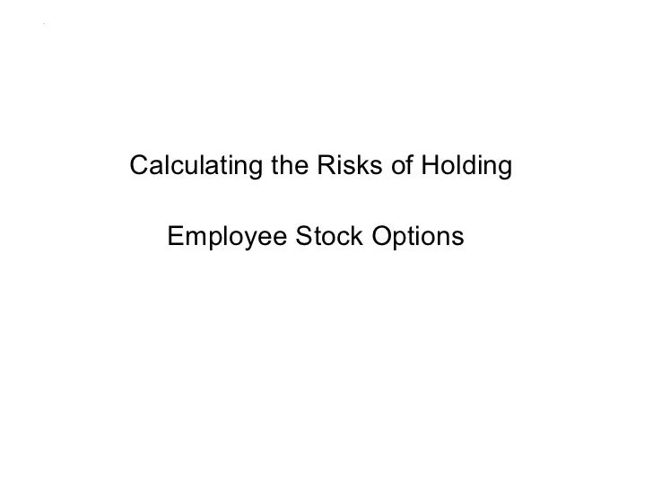 .    Calculating the Risks of Holding       Employee Stock Options