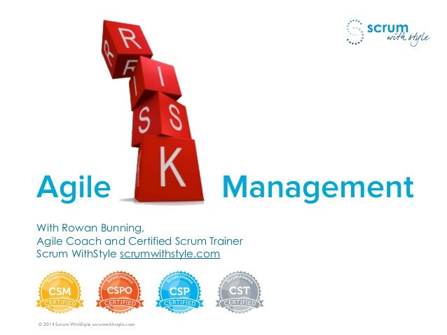 © 2014-5 Scrum WithStyle scrumwithstyle.com Using Agile techniques to manage risk more effectively With Rowan Bunning, Agil...