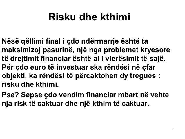 Risku dhe kthimiNësë qëllimi final i çdo ndërmarrje është tamaksimizoj pasurinë, një nga problemet kryesoretë drejtimit fi...