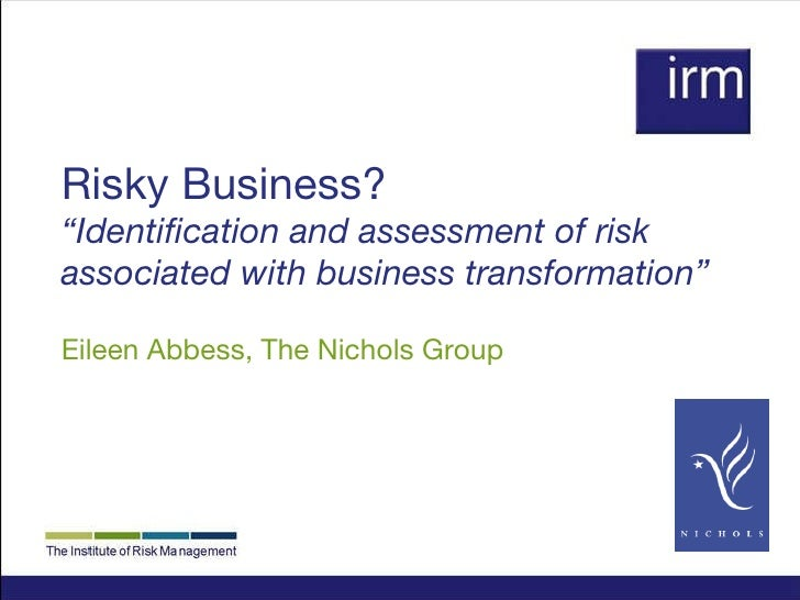 """Risky Business? """"Identification and assessment of risk associated with business transformation"""" Eileen Abbess, The Nichols..."""