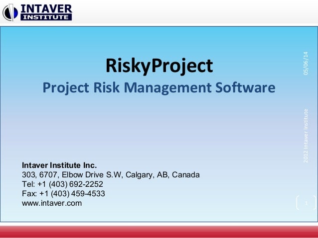 RiskyProject Project Risk Management Software Intaver Institute Inc. 303, 6707, Elbow Drive S.W, Calgary, AB, Canada Tel: ...