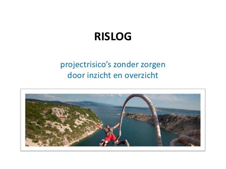 RISLOGprojectrisico's zonder zorgen  door inzicht en overzicht