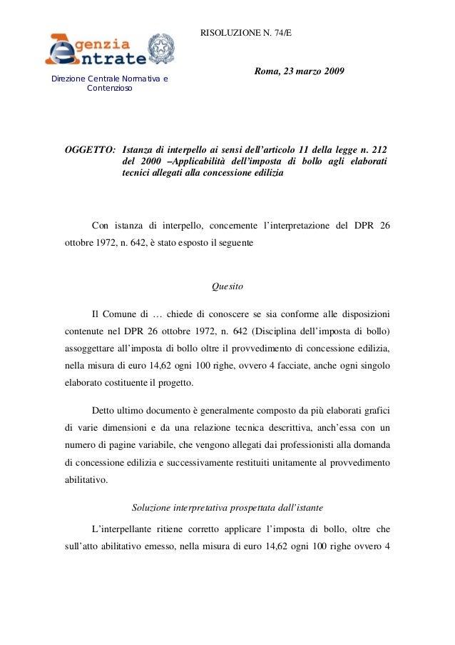 RISOLUZIONE N. 74/E  Roma, 23 marzo 2009  Direzione Centrale Normativa e Contenzioso  Prot. 2008/108643 OGGETTO: Istanza d...