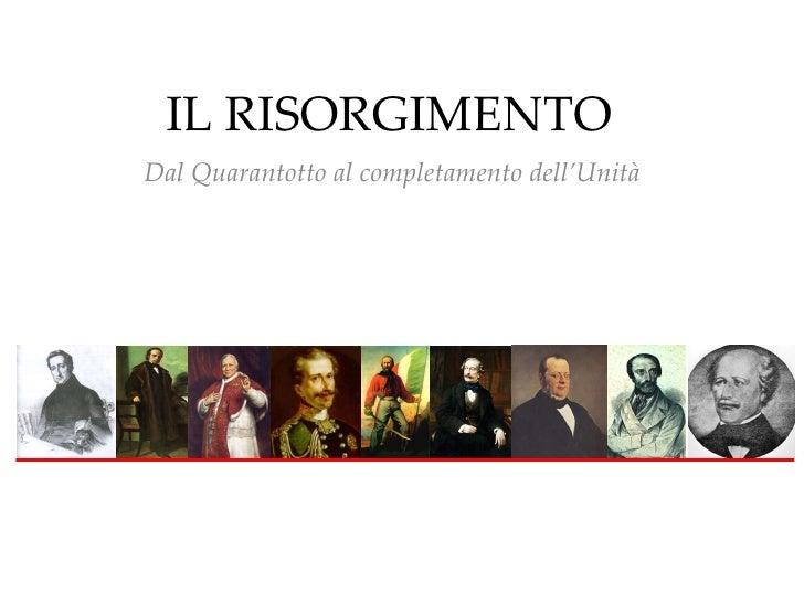 IL RISORGIMENTO Dal Quarantotto al completamento dell'Unità