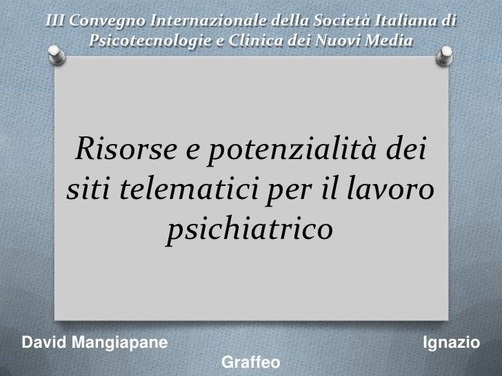 III Convegno Internazionale della Società Italiana di Psicotecnologie e Clinica dei Nuovi Media<br />Risorse e potenzialit...