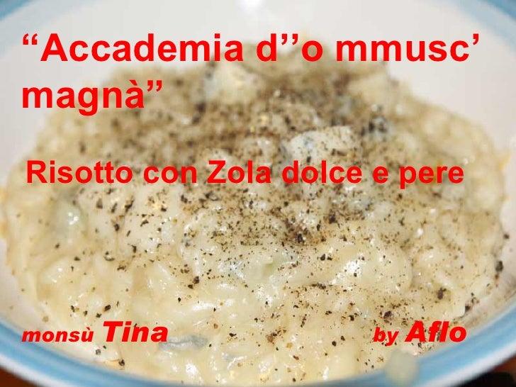 """monsù  Tina  by  Aflo """" Accademia d''o mmusc' magnà"""" Risotto con Zola dolce e pere"""