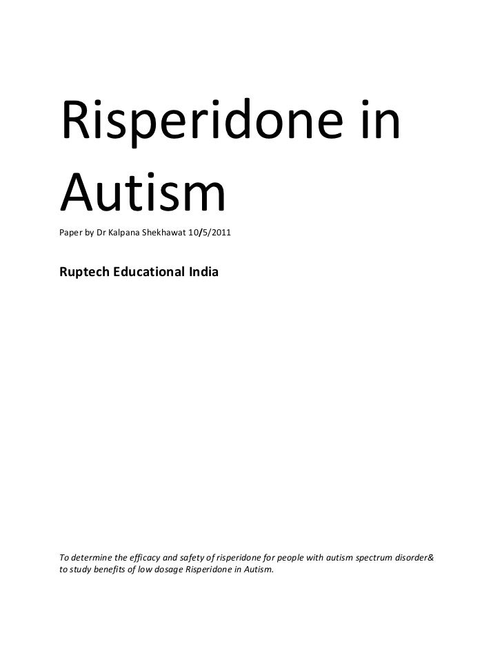 Risperidone inAutismPaper by Dr Kalpana Shekhawat 10/5/2011Ruptech Educational IndiaTo determine the efficacy and safety o...